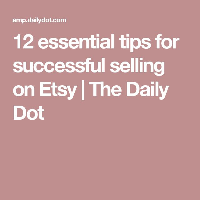 12 essential tips for successful selling on Etsy | The Daily Dot
