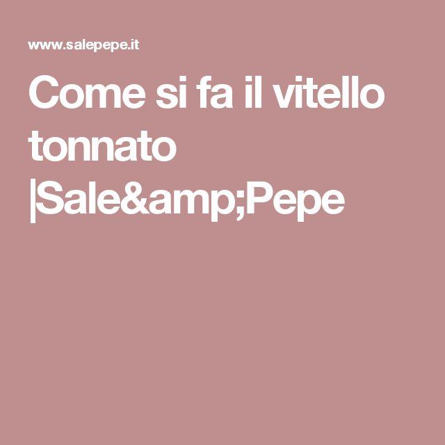 Come si fa il vitello tonnato |Sale&Pepe