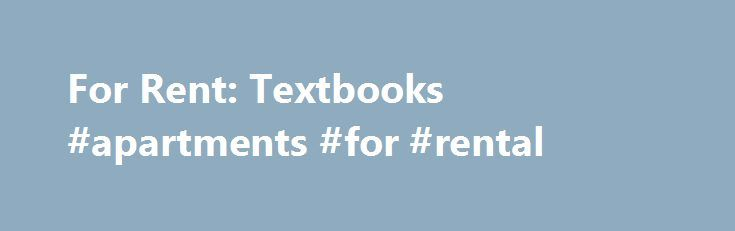 For Rent: Textbooks #apartments #for #rental http://rental.nef2.com/for-rent-textbooks-apartments-for-rental/  #college book rentals # UKNOW University of Kentucky News LEXINGTON, Ky. (Aug. 17, 2010) For all their differences, for all their diversity, for all their individuality, college students share one thing, one quest, one goal the need to save money. The University of Kentucky Bookstore introduces a new option this year that generations of college students have clamored for, university…