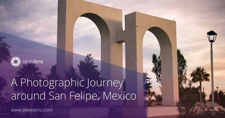 A Photographic Journey around San Felipe, Mexico