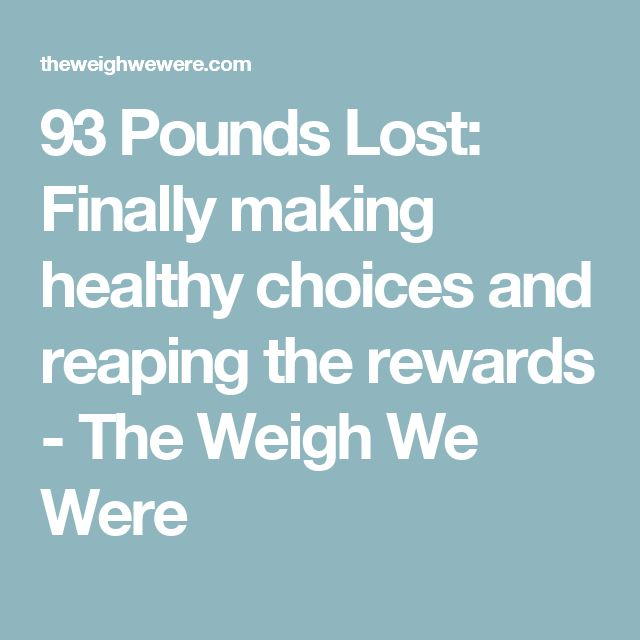 93 Pounds Lost: Finally making healthy choices and reaping the rewards - The Weigh We Were