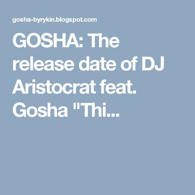 "GOSHA: The release date of DJ Aristocrat feat. Gosha ""Thi..."