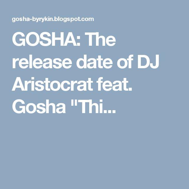 "GOSHA: The release date of DJ Aristocrat feat. Gosha ""Thi..."