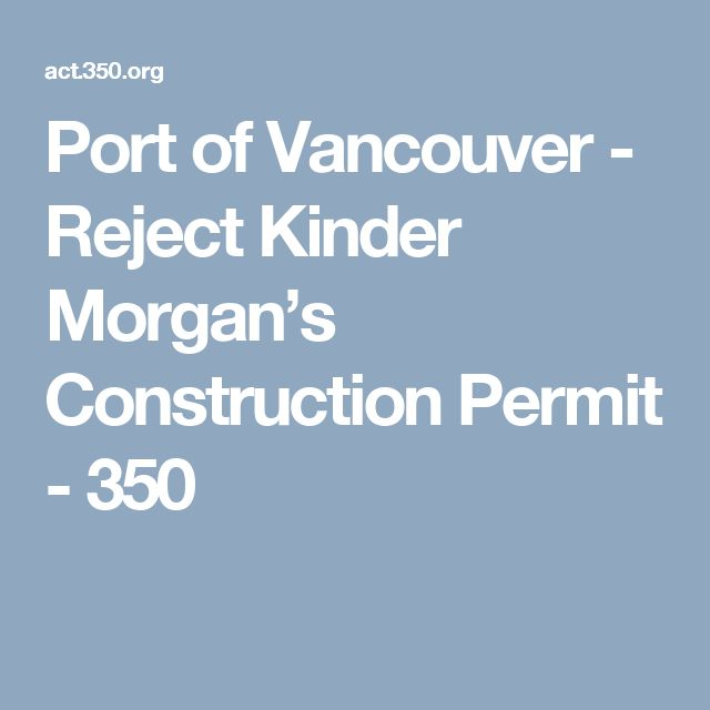 Port of Vancouver - Reject Kinder Morgan's Construction Permit - 350