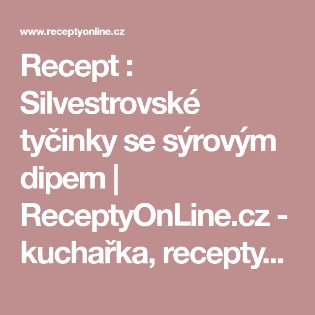 Recept : Silvestrovské tyčinky se sýrovým dipem | ReceptyOnLine.cz - kuchařka, recepty a inspirace