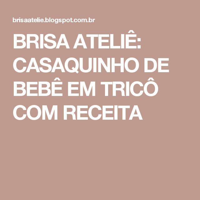 BRISA ATELIÊ: CASAQUINHO DE BEBÊ EM TRICÔ COM RECEITA