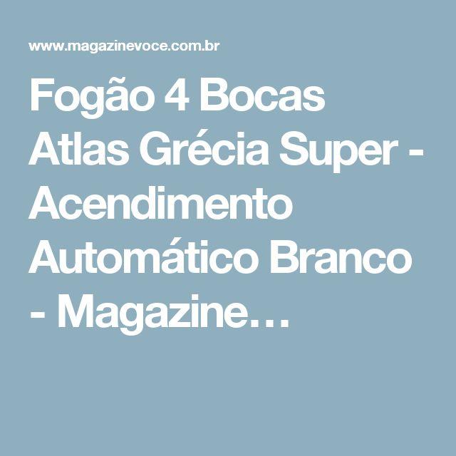 Fogão 4 Bocas Atlas Grécia Super - Acendimento Automático Branco - Magazine…