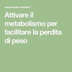 Attivare il metabolismo per facilitare la perdita di peso