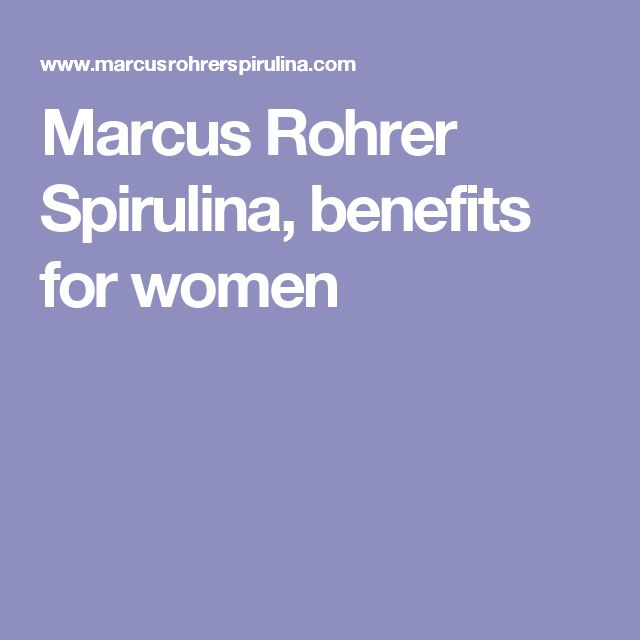 Marcus Rohrer Spirulina, benefits for women