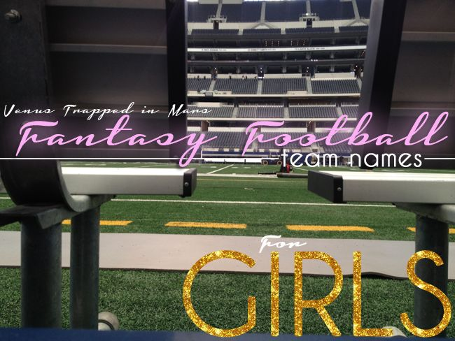 Venus Trapped: Fan Friday: Fantasy Football Team Names For Girls