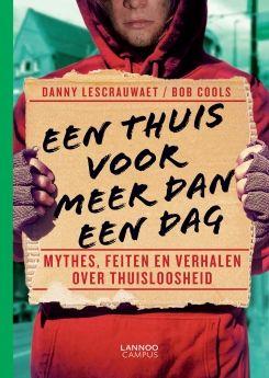 Een thuis voor meer dan een dag : mythes, feiten en verhalen over thuisloosheid / Lescrauwaet, Danny