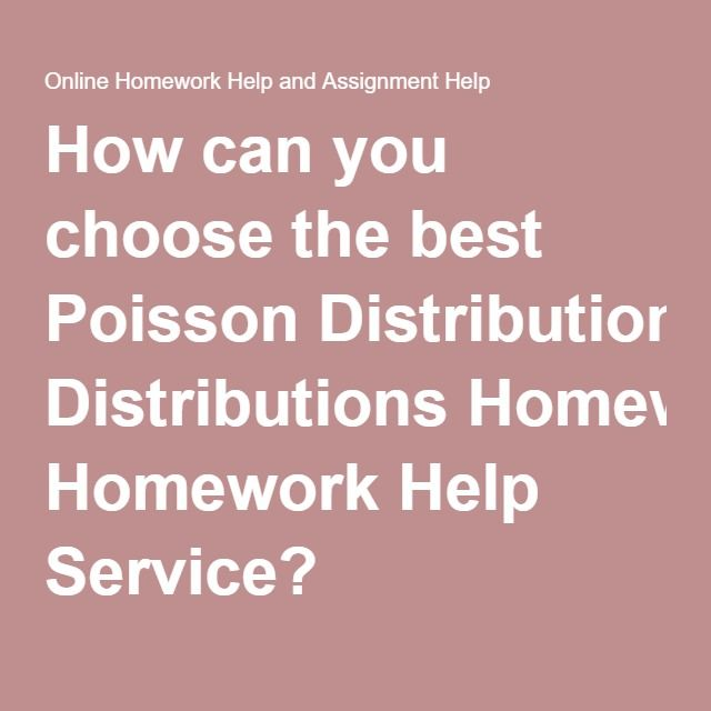 How can you choose the best Poisson Distributions Homework Help Service?