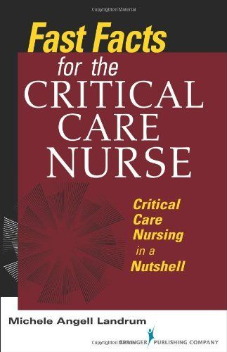 Fast Facts for the Critical Care Nurse: Critical Care Nursing in a Nutshell by Michele Angell Landrum ADN  RN  CCRN. Organized into four sections, this book covers the foundations of critical care nursing: critical care basics such as nutrition, medications and guidelines; patient preparation and field techniques; equipment, competencies, and procedures; and specialty care. Link to the UML catalogue: http://delivr.com/2tp7c