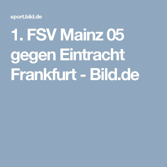 1. FSV Mainz 05 gegen Eintracht Frankfurt     -  Bild.de