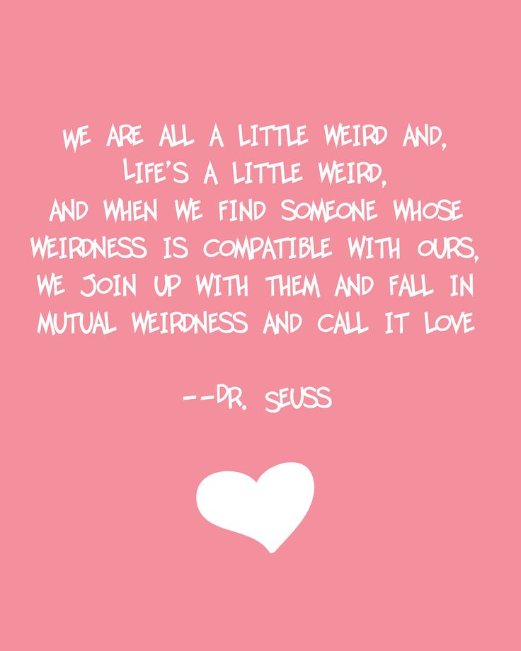I <3 Dr. Seuss: Quotes About Love, Pink Quotes, Seuss Quotes, Favorite Quotes, Dr. Seuss, Love Quotes, Seuss Weird, Dr. Suess, Mutual Weirdness