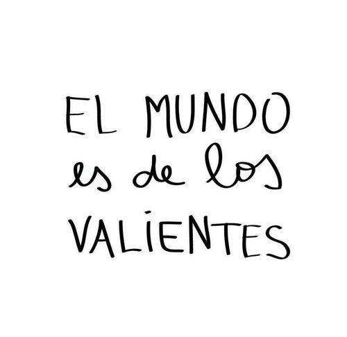 El mundo es de los valientes. #frase #espanol