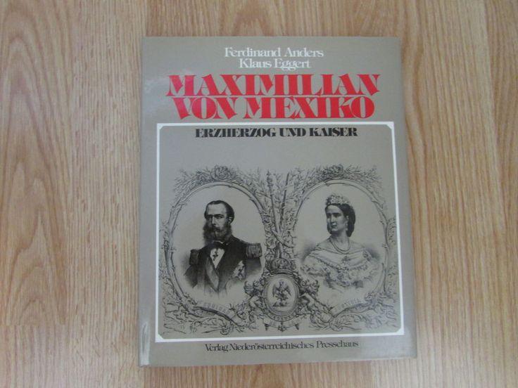 Maximilian von Mexiko * Erzherzog und Kaiser * Ferdinand Anders 1982