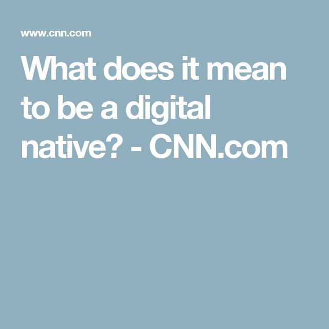 What does it mean to be a digital native? - CNN.com