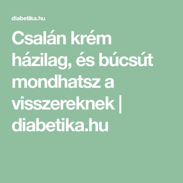 Csalán krém házilag, és búcsút mondhatsz a visszereknek   diabetika.hu