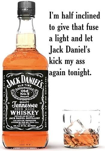 Jack Daniels kick my ass tonight