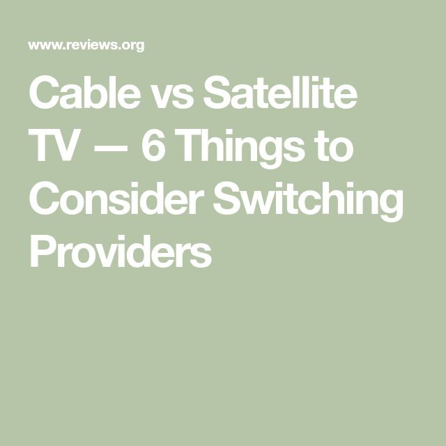 Cable vs Satellite TV — 6 Things to Consider Switching Providers