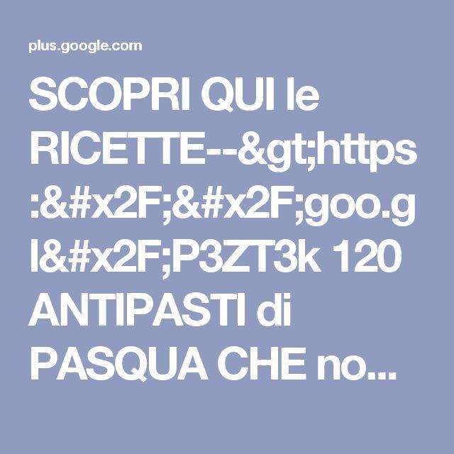 SCOPRI QUI le RICETTE-->https://goo.gl/P3ZT3k  120 ANTIPASTI di PASQUA CHE no...