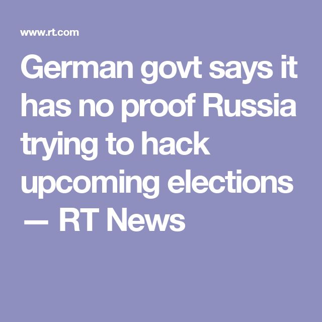 German govt says it has no proof Russia trying to hack upcoming elections — RT News