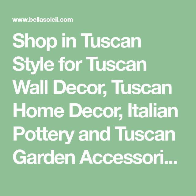 Shop in Tuscan Style for Tuscan Wall Decor, Tuscan Home Decor, Italian Pottery and Tuscan Garden Accessories. Hand painted Italian Ceramics Majolica, Mediterranean Decor, Tuscan Furniture, Tuscan Kitchen, Tuscan Wall Grilles, Tuscan Lighting Lamps Chandeliers, Uttermost Lighting, Uttermost Home Decor, Rustic Home Decor Lodge Decor. Authorized Tuscan Decor Retailer Since 1996 - BellaSoleil.com