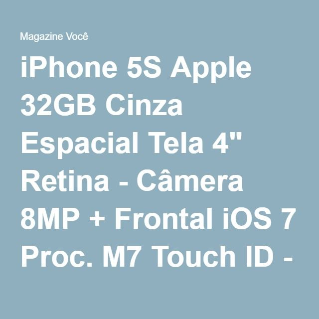 "iPhone 5S Apple 32GB Cinza Espacial Tela 4"" Retina - Câmera 8MP + Frontal iOS 7 Proc. M7 Touch ID - Magazine Gatapreta"