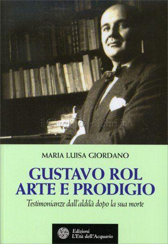 Gustavo Rol Arte e Prodigio - di Maria Luisa Giordano http://www.ilgiardinodeilibri.it/libri/__gustavo-rol-arte-e-prodigio.php?pn=4654