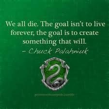 """""""We all die. The goal isn't to live forever, the goal is to create something that will.""""-Chuck Palahniuk"""