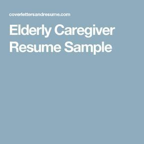 Caregiver Sample Resumes Mesmerizing Elderly Caregiver Resume Sample  Elderly Care Giving Tips .