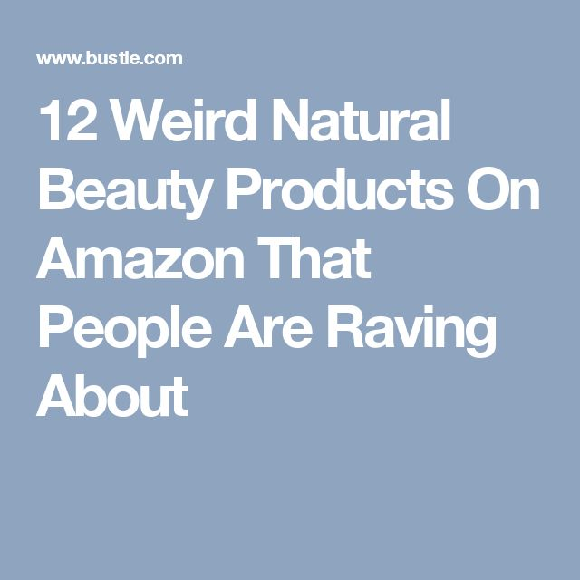 12 Weird Natural Beauty Products On Amazon That People Are Raving About