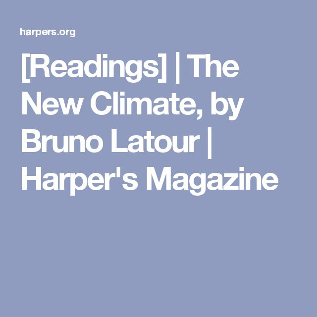 [Readings] | The New Climate, by Bruno Latour | Harper's Magazine