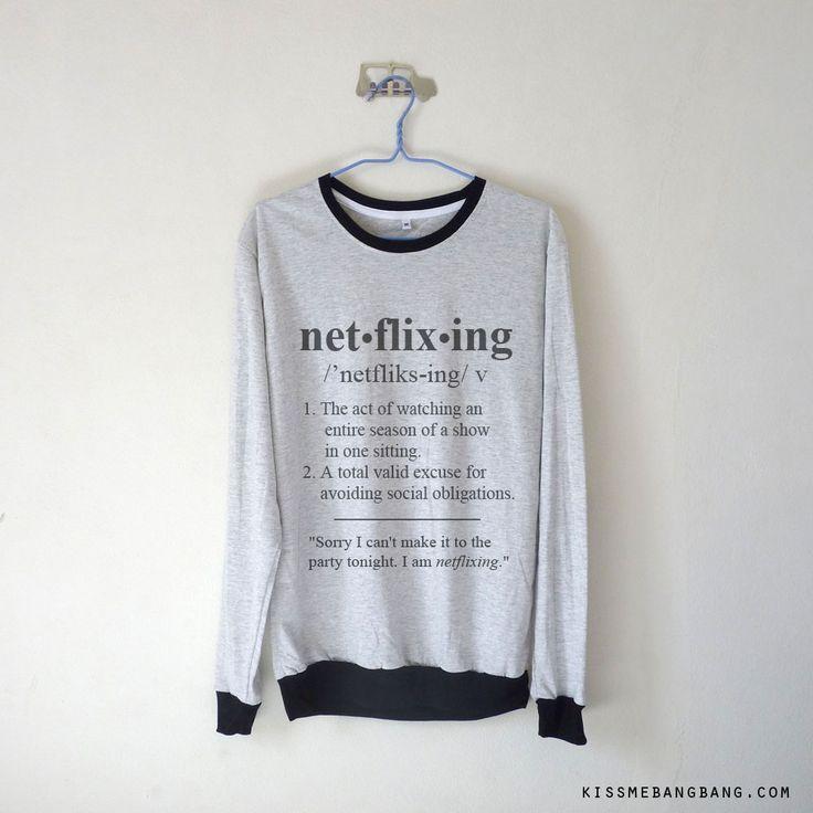 Netflixing Sweatshirt $15.99 ; Netflixing Definition Sweater ;Humor ; #Tumblr ; #Hipster Teen Fashion ; Shop More Tumblr Graphic Tees at KISSMEBANGBANG.COM