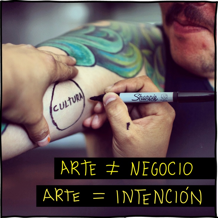 Arte ≠ Negocio  Arte = Intención