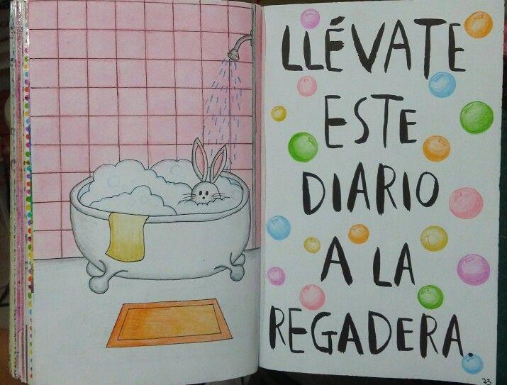 """Destroza este diario/ Wreck this journal """"Llévate este diario a la regadera"""""""