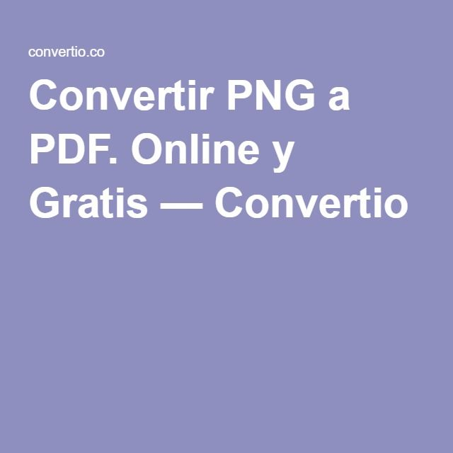 Convertir PNG a PDF. Online y Gratis — Convertio