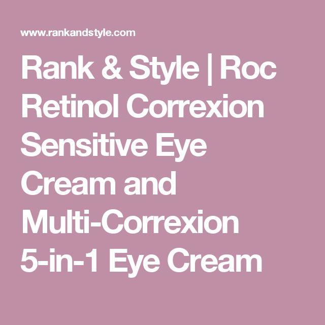 Rank & Style | Roc Retinol Correxion Sensitive Eye Cream and Multi-Correxion 5-in-1 Eye Cream