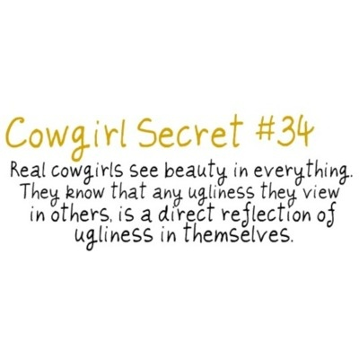 cowgirl secret <3 Need to start thinking like this again...I've need to find my inner country girl again I grew up knowing!