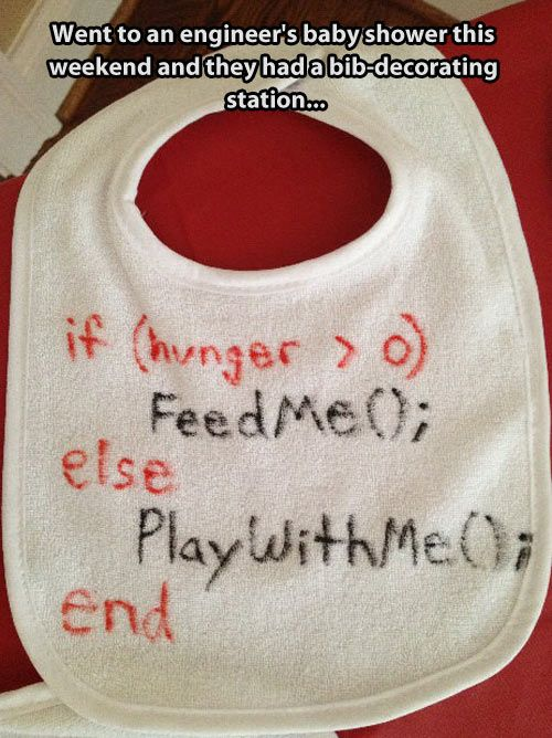 I've been informed by my programmer husband that this is incorrect code (brackets are missing), but it's still funny :)