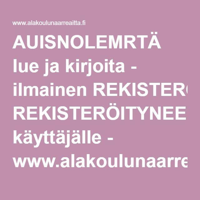 AUISNOLEMRTÄ lue ja kirjoita - ilmainen REKISTERÖITYNEELLE käyttäjälle - www.alakoulunaarreaitta.fi.