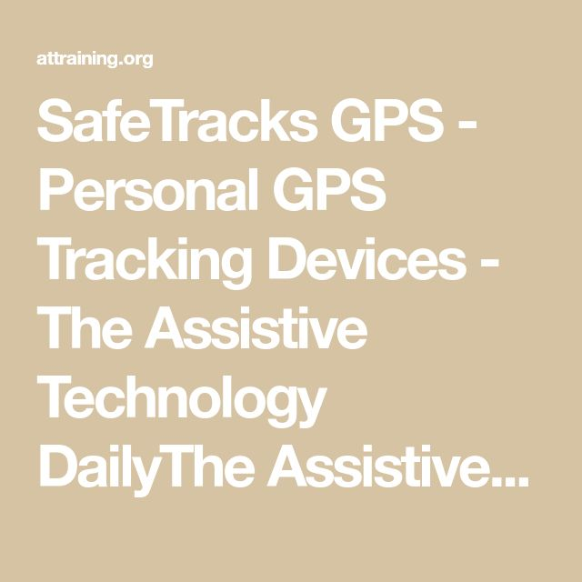SafeTracks GPS - Personal GPS Tracking Devices - The Assistive Technology DailyThe Assistive Technology Daily