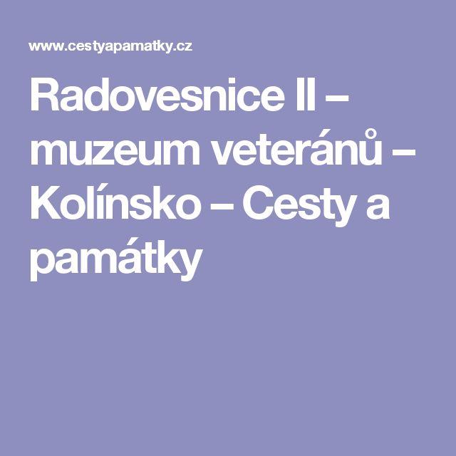 Radovesnice II – muzeum veteránů – Kolínsko – Cesty a památky