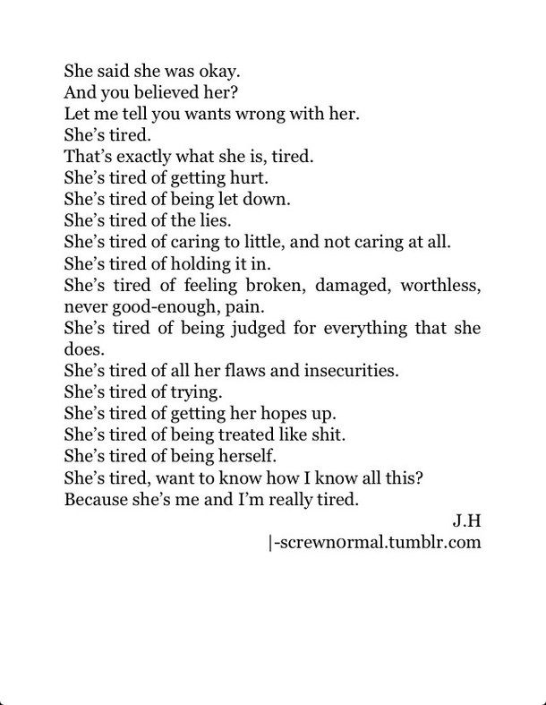 This is so true. I say I'm okay and I'm just tired, when allot of the times what I'm tired of is living and all the drama that comes with it.