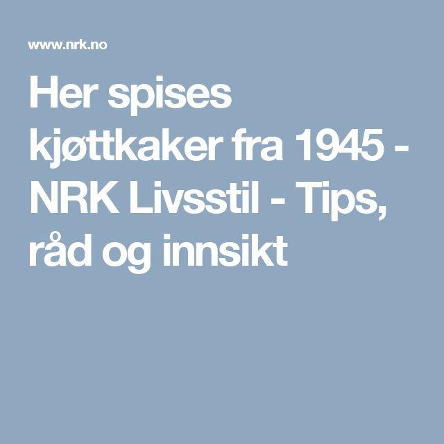 Her spises kjøttkaker fra 1945 - NRK Livsstil - Tips, råd og innsikt