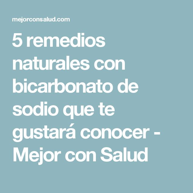5 remedios naturales con bicarbonato de sodio que te gustará conocer - Mejor con Salud