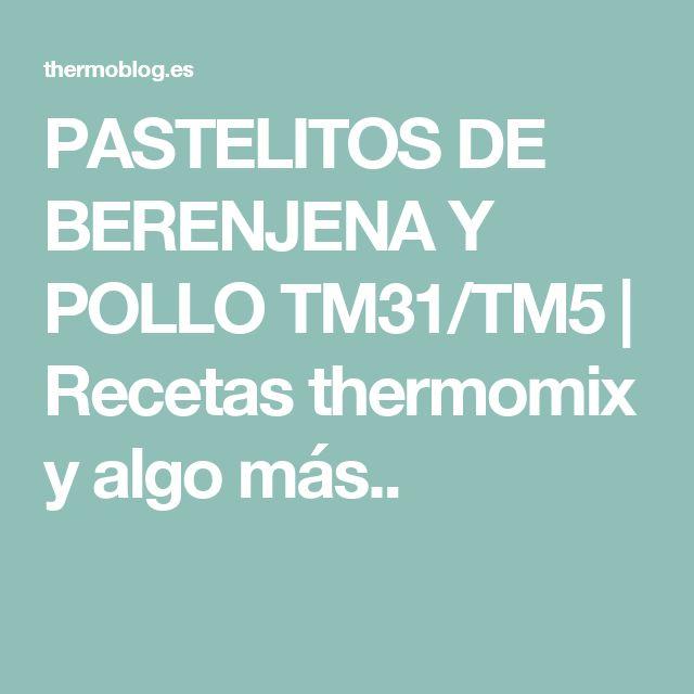 PASTELITOS DE BERENJENA Y POLLO TM31/TM5 | Recetas thermomix y algo más..