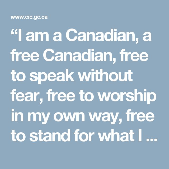 """""""I am a Canadian, a free Canadian,  free to speak without fear, free to worship in my own way, free to stand for what I think right, free to oppose what I believe wrong, or free to choose those who shall govern my country. This heritage of freedom I pledge to uphold for myself and all mankind.""""  — John Diefenbaker 13thPrime Minister of Canada June 21, 1957 – April 22, 1963"""