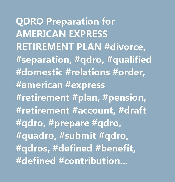 QDRO Preparation for AMERICAN EXPRESS RETIREMENT PLAN #divorce, #separation, #qdro, #qualified #domestic #relations #order, #american #express #retirement #plan, #pension, #retirement #account, #draft #qdro, #prepare #qdro, #quadro, #submit #qdro, #qdros, #defined #benefit, #defined #contribution, #401k, #equitabel #distribution, #diving #pension, #splitting #pension…